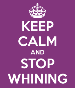 keep-calm-and-stop-whining-25